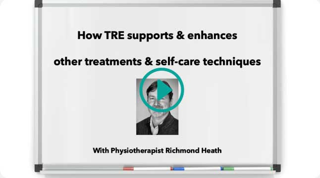 How TRE supports & enhances consciously directed self-care techniques